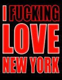 I Fucking Love New York  You Could Rip Off All Your Clothes and Shout Your Feelings to the World   Or   You Could Express Yourself with This Bo