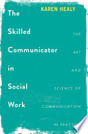 """""""The Skilled Communicator in Social Work: The Art and Science of Communication in Practice"""" by Karen Healy"""