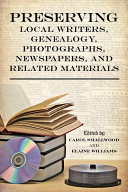 Preserving Local Writers  Genealogy  Photographs  Newspapers  and Related Materials