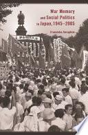 War Memory and Social Politics in Japan  1945   2005