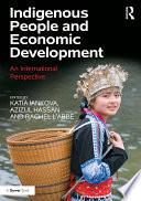 """Indigenous People and Economic Development: An International Perspective"" by Katia Iankova, Azizul Hassan, Rachel L'Abbe"