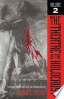 The Theatre of the Holocaust  Volume 2 Book PDF
