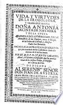 Vida y virtudes de     Antonia Iacinta de Navarra y de la Cueva  abadessa     sacada a la letra de los quadernos que     dex   ella escritos de su misma mano por     Iuan de Saracho  etc