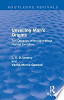 Unveiling Man S Origins Routledge Revivals