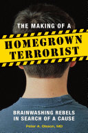 The Making of a Homegrown Terrorist: Brainwashing Rebels in Search of a Cause