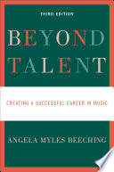 """""""Beyond Talent: Creating a Successful Career in Music"""" by Angela Myles Beeching"""