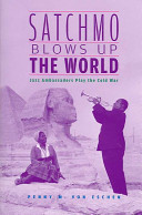 link to Satchmo blows up the world : jazz ambassadors play the Cold War in the TCC library catalog