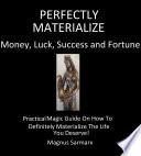 Perfectly Materialize Money  Luck  Success and Fortune Book