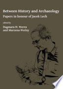 Between History and Archaeology: Papers in honour of Jacek Lech
