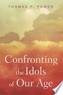Confronting the Idols of Our Age