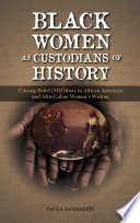 Black Women as Custodians of History  Unsung Rebel  M Others in African American and Afro Cuban Women s Writing