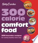 Betty Crocker: 300 Calorie Comfort Food