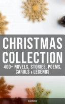 Christmas Collection  400  Novels  Stories  Poems  Carols   Legends  Illustrated