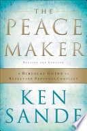 """""""The Peacemaker: A Biblical Guide to Resolving Personal Conflict"""" by Ken Sande"""