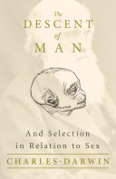 The Descent of Man - And Selection in Relation to Sex