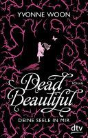 Dead Beautiful - Deine Seele in mir: Roman