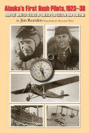 Alaska s First Bush Pilots  1923 30