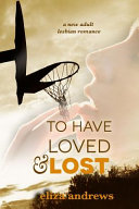 To Have Loved & Lost