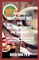 Complete BULLETPROOF DIET And BULLETPROOF COFFEE For Dummies Book
