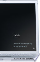 """""""Delete: The Virtue of Forgetting in the Digital Age"""" by Viktor Mayer-Schönberger"""