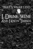 That s What I Do I Drink Wine and I Know Things Journal  Notebook  Diary Or Sketchbook with Dot Grid Paper