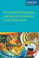 Post-Colonial Immigrants and Identity Formations in the Netherlands Pdf/ePub eBook