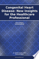 Congenital Heart Disease: New Insights for the Healthcare Professional: 2012 Edition