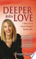 Deeper Into Love  7 Keys to a Heart Based Spirituality