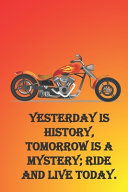 Yesterday is History  Tomorrow is a Mystery  Ride and Live Today
