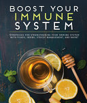 Boost Your Immune System  Strategies for Strengthening Your Immune System with Foods  Herbs  Stress Management  and More