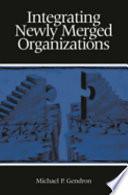 Integrating Newly Merged Organizations Book PDF