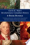 Gavin K  Watt s Revolutionary Canadian History 6 Book Bundle