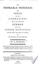 The Probable Progress and Issue of the Commotions which Have Agitated Europe Since the French Revolution  Argued from the Aspect of Things  and the Writings of the Prophets