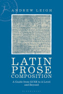 Latin prose compostion: a guide from GCSE to A level and beyond