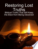 Restoring Lost Truths  Biblical Truths That Will Keep the Elect from Being Deceived