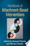 """Handbook of Attachment-Based Interventions"" by Howard Steele, Miriam Steele"