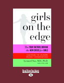 Girls on the Edge  The Four Factors Driving the New Crisis for Girls  Sexual Identity  the Cyberbubble  Obsessions  Environmental Toxins