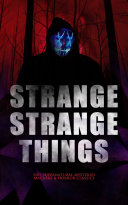 STRANGE STRANGE THINGS: 550+ Supernatural Mysteries, Macabre & Horror Classics [Pdf/ePub] eBook