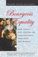 Bourgeois Equality: How Ideas, Not Capital or Institutions, ...