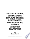 Arizona Bandits, Bushwackers, Outlaws, Crooks, Devils, Ghosts, Desperadoes and Other Assorted and Sundry Characters!