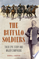 The Buffalo Soldiers Their Epic Story And Major Campaigns