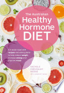 """""""The Australian Healthy Hormone Diet: The Four-Week Lifestyle Plan that Will Transform Your Health"""" by Michele Chevalley Hedge, Jennifer Fleming"""