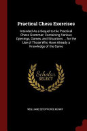 Practical Chess Exercises  Intended as a Sequel to the Practical Chess Grammar  Containing Various Openings  Games  and Situations     for the Us