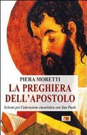 La preghiera dell'apostolo. Schemi per l'adorazione eucaristica con San Paolo
