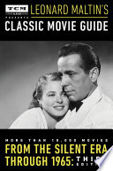 Turner Classic Movies Presents Leonard Maltin's Classic Movie Guide  : From the Silent Era Through 1965: Third Edition