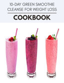 10 day Green Smoothie Cleanse For Weight Loss Cookbook