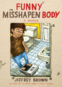 Funny misshapen body: [a memoir]