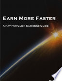 EARN MORE FASTER  A Pay Per Click Earnings Guide Book