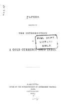 Papers Relating to the Introduction of a Gold Currency Into India