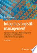 Integrales Logistikmanagement  : Operations und Supply Chain Management innerhalb des Unternehmens und unternehmensübergreifend